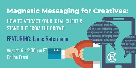 Magnetic Messaging for Creatives:  How to Attract Your Ideal Client tickets