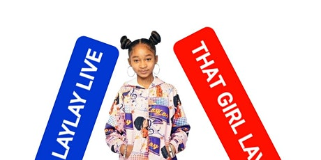 THAT GIRL LAYLAY LIVE THE ULTIMATE EXPERIENCE!!!!!!!!!! tickets
