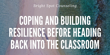 Coping and Building Resilience Before You Head Back to the Classroom tickets