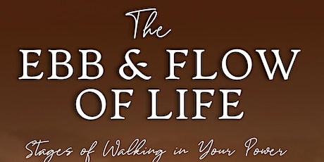 Book Release: The Ebb & Flow of Life: Stages of Walking In Your Power tickets