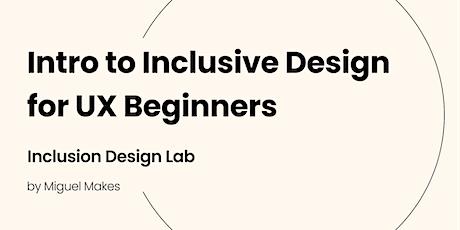 Intro to Inclusive Design for UX Beginners [Inclusive Design Lab Seminar] tickets