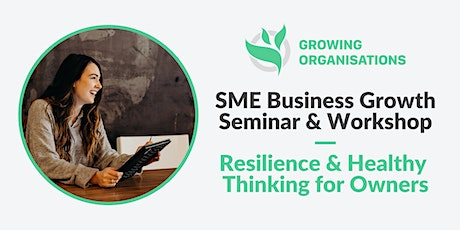 SME  Business Growth Seminar & Workshop  |   Resilience & Healthy Thinking tickets