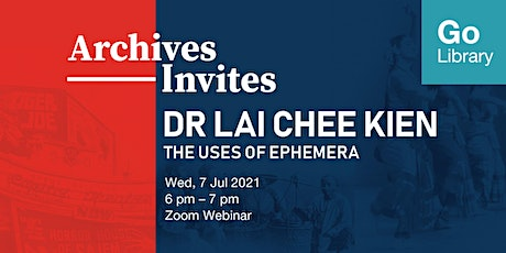 Archives Invites: Dr Lai Chee Kien –  The Uses of Ephemera tickets