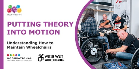 Putting Theory into Motion - Understanding How to Maintain a Wheelchair tickets