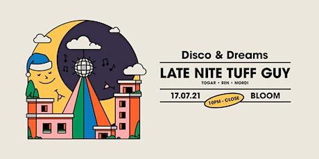 Disco & Dreams ▬ Late Nite Tuff Guy tickets