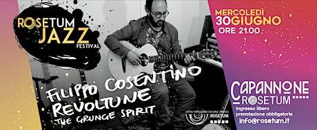 Rosetum Jazz Festival #3: Filippo Cosentino- REVOLTUNE GRUNGE biglietti