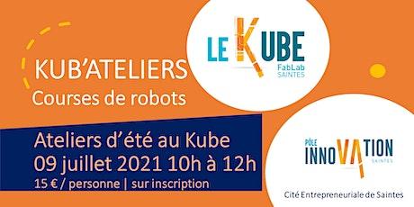 LES KUB'ATELIERS - Ateliers d'été pour enfants - Course de robots billets
