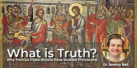 What Is Truth? Why Pontius Pilate Should Have Studied Philosophy tickets