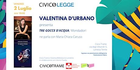 """VALENTINA D'URBANO PRESENTA """"TRE GOCCE D'ACQUA""""   CIVICO LEGGE biglietti"""