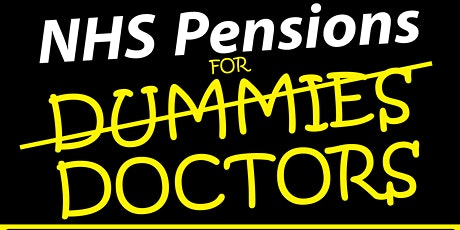 NHS Pensions For Dummies/Doctors - For Charity! tickets