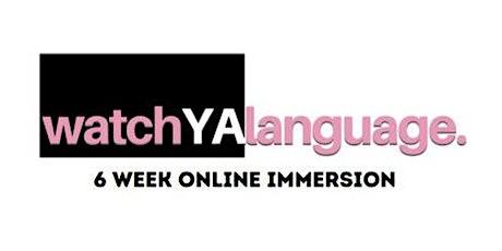 Watch YA Language 6 WEEK IMMERSION - ONLINE tickets