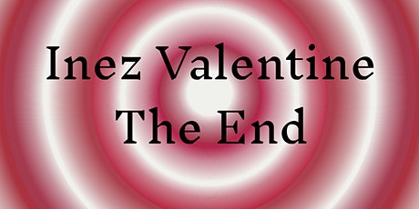 ✸ Inez Valentine ✸ The End of The End ✸ tickets
