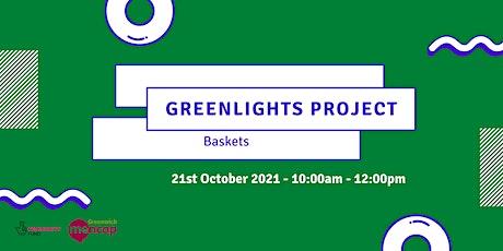 Baskets- Greenlights Project Workshop Series tickets