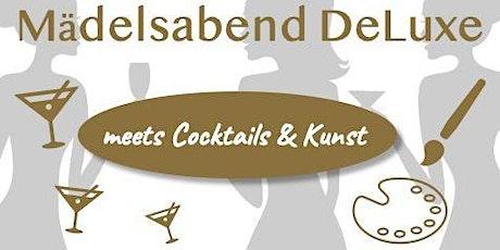 Mädelsabend DeLuxe meets Cocktail & Kunst Tickets