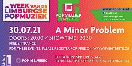 A MINOR PROBLEM 30.07.21 @ SPPLive Stage / Felxiforum – Kerkrade (NL) billets
