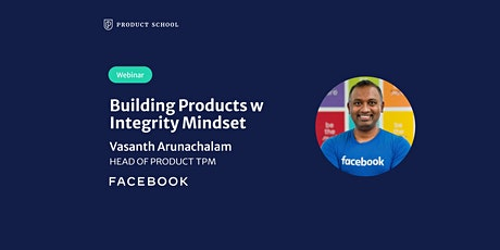 Webinar: Building Products with Integrity by Facebook Head of Product TPM tickets