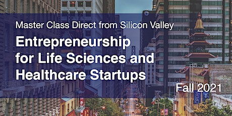 Entrepreneurship for Life Sciences/Healthcare Startups: from Silicon Valley Tickets