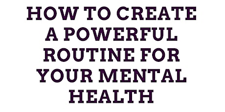 How to Create a Powerful Routine For Your Mental Health tickets