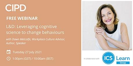 L&D: Leveraging cognitive science to change behaviours tickets