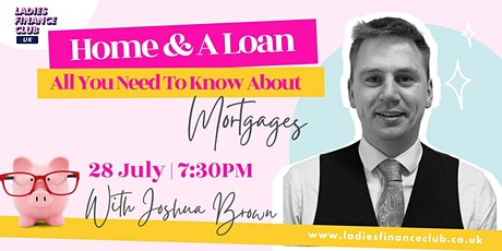 Home & A Loan - All You Need To Know About Mortgages! tickets