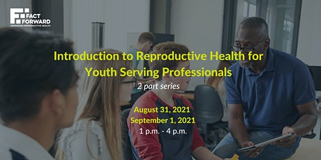 Introduction to Reproductive Health for Youth Serving Professionals tickets