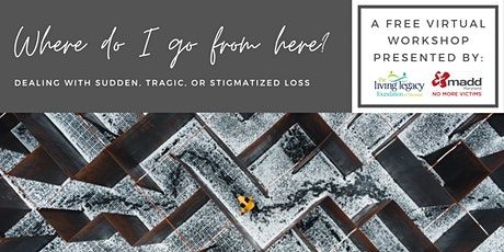 Where Do I Go From Here? Dealing with Sudden, Tragic, or Stigmatized Loss tickets
