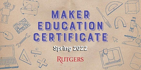Maker Certificate at Rutgers GSE -  Virtual Information Session(s) tickets