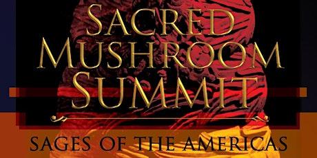 SACRED MUSHROOM SUMMIT - SAGES OF THE AMERICAS tickets