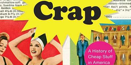 """Author Talk: """"Crap: A History of Cheap Stuff in America"""" with Wendy Woloson tickets"""