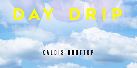 Day Drip @Kaldis Rooftop tickets