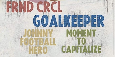 FRND CRCL, Goalkeeper, Johnny Football Hero, Moment to Capitalize tickets