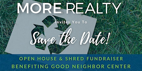 MORE Realty Open House & Shred Fundraiser - Benefiting Good Neighbor Center tickets