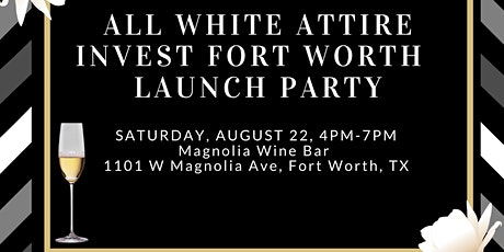INVEST FORT WORTH ALL WHITE ATTIRE LAUNCH PARTY tickets
