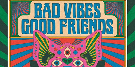 BAD VIBES GOOD FRIENDS tickets