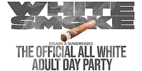 """Cigars & Sundresses - Ultimate """"ALL WHITE"""" Adult Day-Party Experience tickets"""