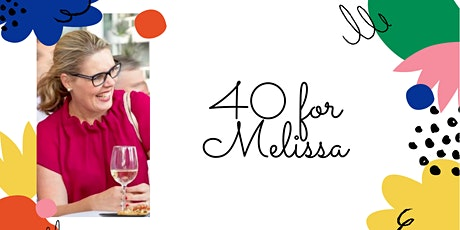 40 FOR MELISSA - NEW DATE! tickets