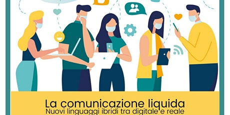 la comunicazione liquida: nuovi linguaggi ibridi tra digitale e reale biglietti