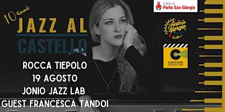 JaC 10! - Jonio Jazz Lab guest Francesca Tandoi biglietti