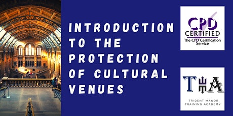 Introduction to the Protection of Cultural Venues - CPD Certified tickets