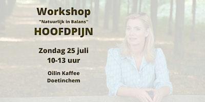 """HOOFDPIJN """"Natuurlijk in Balans"""" Workshop"""