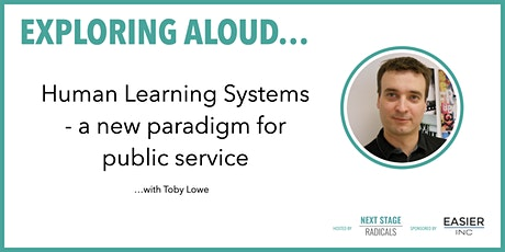 EXPLORING ALOUD: Human Learning Systems - a new paradigm for public service tickets