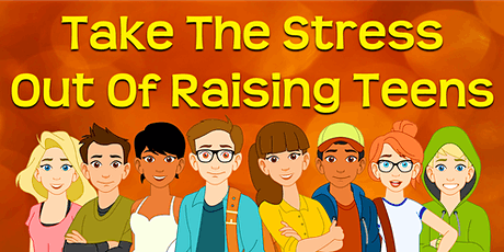 Take The Stress Out Of Raising Teens  - Rescheduled to (8/26/2021) tickets