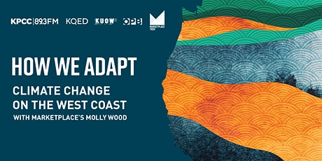 How We Adapt: Climate Change on the West Coast with Marketplace tickets