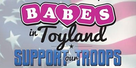 5th Annual 'Babes in Toyland - Support our Troops' tickets