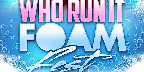 WHO RUN IT FOAM FEST: 2ND ANNUAL FOAM FEST tickets