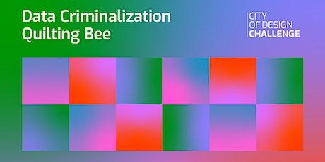 Data Criminalization Quilting Bee tickets