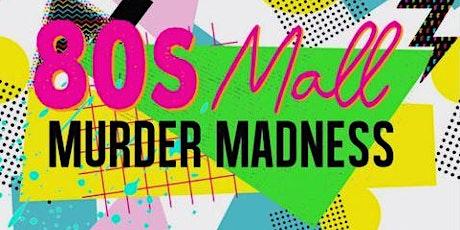80s Mall Murder Madness -  A Murder Mystery Event tickets
