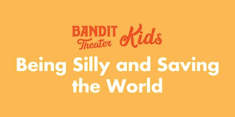 Being Silly and Saving the World (IN-PERSON, IMPROV CAMP) tickets