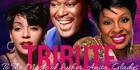Tribute to the Music of Anita Baker, Gladys Knight, and Luther Vandross tickets