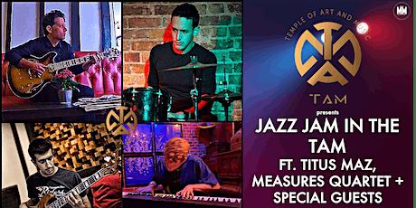 Jazz Jam in the TAM ft. Titus Maz, Measures Quartet + Special Guests tickets